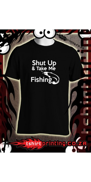 Shut up and take me fishing t-shirt
